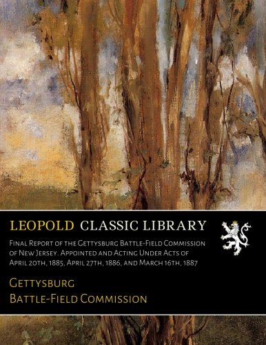 Final Report of the Gettysburg Battle-Field Commission of New Jersey. Appointed and Acting Under Acts of April 20th, 1885, April 27th, 1886, and March 16th, 1887 ebook