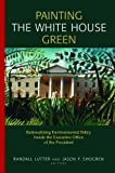 Painting the White House Green: Rationalizing Environmental Policy Inside the Executive Office of the President by Lutter, Randall published by Routledge Paperback
