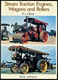 Steam Traction Engines, Wagons and Rollers in Color, Brian Johnson, 0713705477