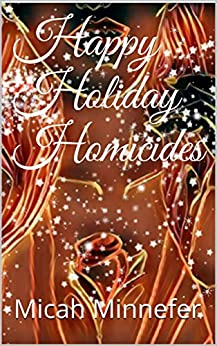 Happy Holiday Homicides by [Minnefer, Micah]