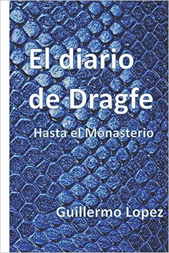 El Diario de Dragfe: Hasta el Monasterio (Spanish Edition): Guillermo Lopez: 9781983292071: Amazon.com: Books