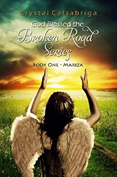 God Blessed the Broken Road  Book One- Mariza (God Blessed the Broken Road Series 1) by [Cattabriga, Crystal]