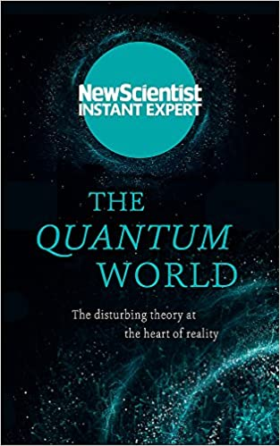 a604217928 The Quantum World  The disturbing theory at the heart of reality (New  Scientist Instant Expert)  Amazon.co.uk  New Scientist  9781473629462  Books