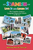 Spanish: Live it and Learn it! The Complete Guide to Language Immersion Schools in Mexico