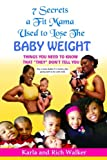 img - for 7 Secrets a Fit Mama Used to Lose the Baby Weight: Things you need to know that they don't tell you (Fit Mamas Rock Book Series) (Volume 1) book / textbook / text book