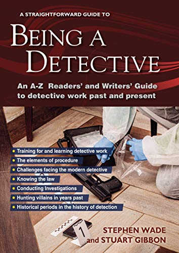 Being a Detective: An A-Z Readers' and Writers' Guide to Detective Work