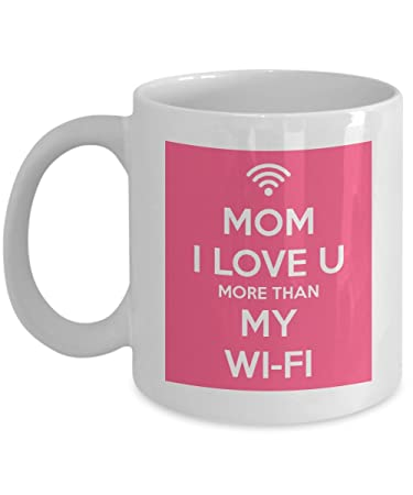 Mom I Love You More Than My Wifi   Funny Coffee Mug With Quotes For Mom