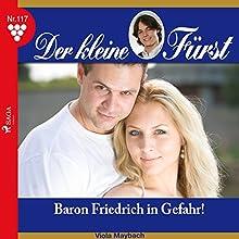 Baron Friedrich in Gefahr! (Der kleine Fürst 117) Hörbuch von Viola Maybach Gesprochen von: Lisa Müller