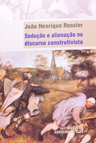 Sedução e Alienação no Discurso Construtivista