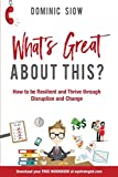 img - for WHAT S GREAT ABOUT THIS?: HOW TO BE RESILIENT AND THRIVE THROUGH DISRUPTION AND CHANGE. book / textbook / text book