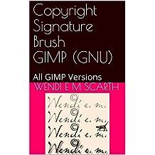 Copyright Signature Brush GIMP (GNU): All GIMP Versions (GIMP Made Easy Book 66) (English Edition)