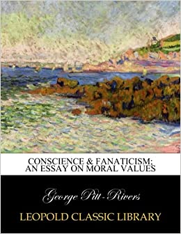conscience  fanaticism an essay on moral values george pitt  conscience  fanaticism an essay on moral values paperback  july