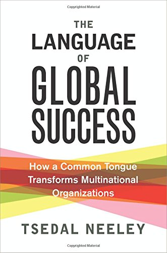 The Language of Global Success: How a Common Tongue Transforms Multinational Organizations by Princeton University Press