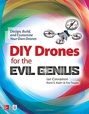 DIY Drones for the Evil Genius: Design, Build, and Customize Your Own Drones from McGraw-Hill Education TAB