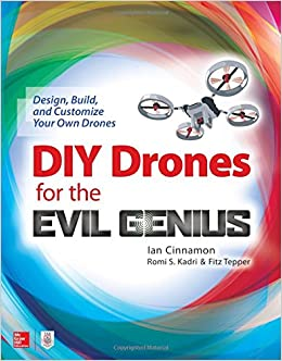 Amazon Diy Drones For The Evil Genius Design Build And. Amazon Diy Drones For The Evil Genius Design Build And Customize Your Own 9781259861468 Ian Cinnamon Romi Kadri Fitz Tepper Books. Wiring. Leaf Project Drone Wiring Diagram At Scoala.co