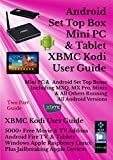 Android Set Top Box, Mini PC, & Tablet XBMC Kodi User Guide (Updated September 2016): Includes XBMC Kodi User Guide Android, Windows, Amazon Fire, Apple, Linux and Raspberry