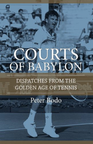 The Courts of Babylon : Dispatches From The Golden Age of Tennis