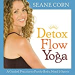 Detox Flow Yoga: A Guided Practice to Purify Body, Mind, and Spirit | Seane Corn