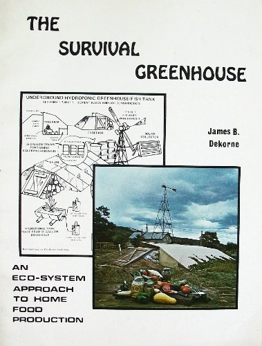 The Survival Greenhouse: An Eco-System Approach to Home Food Production