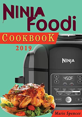 Ninja Foodi Cookbook 2019: The Ninja Foodi Pressure Cooker and Air Fryer Cookbook: Quick, Easy and Delicious Recipes to Cook and Savor for Your One Pot! (Ninja Foodi Cookbook Series 1) by Marie Spencer