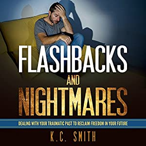 Flashbacks and Nightmares: Dealing with Your Traumatic Past to Reclaim Freedom in Your Future Audiobook