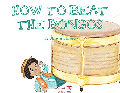 World Music Bongos - A, Z, and Things in Between: How to Beat the Bongos