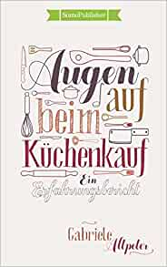 augen auf beim k chenkauf ein erfahrungsbericht german edition gabriele altpeter. Black Bedroom Furniture Sets. Home Design Ideas
