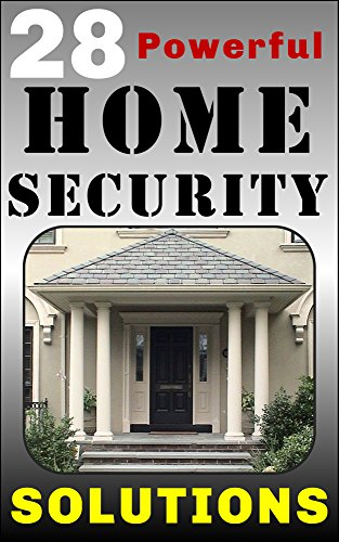 28 Powerful Home Security Solutions: How to Stop Burglars from Targeting Your Home and Stealing Your Valuables by [Brindle, Damian]
