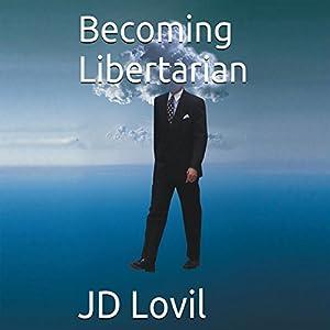 Becoming Libertarian Audiobook