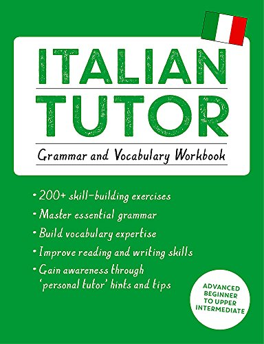 Italian Tutor: Grammar and Vocabulary Workbook (Learn Italian with Teach Yourself): Advanced beginner to upper intermediate course (Tutor Language Series) (Italian For Beginners Workbook)