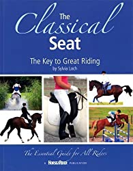 The Classical Seat: The Key to Great Riding by Sylvia Loch (2009) Paperback