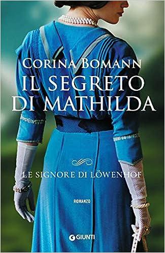 Amazon.it: Il segreto di Mathilda. Le signore di Löwenhof - Bomann, Corina,  Salerno, R. - Libri