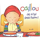 CAILLOU JE N'AI PAS FAIM