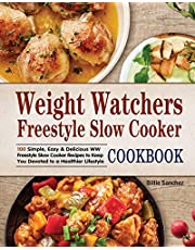 Weight Watchers Freestyle Slow Cooker Cookbook: 100 Simple, Easy & Delicious WW Freestyle Slow Cooker Recipes to Keep You Devoted to a Healthier Lifestyle