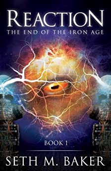 Reaction (The End of the Iron Age Book 1) by [Baker, Seth M.]