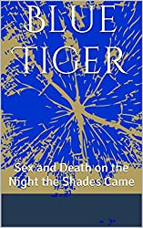 Blue Tiger: Sex and Death on the Night the Shades Came