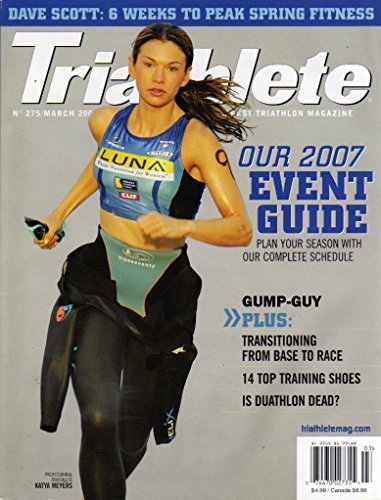 (Triathlete March 2007 Triathlon Magazine KATYA MEYERS PROFESSIONAL Dave Scott: 6 Weeks To Peak Spring Fitness )
