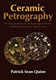 img - for Ceramic Petrography: The Interpretation of Archaeological Pottery & Related Artefacts in Thin Section book / textbook / text book