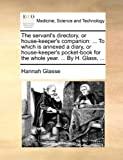 The Servant's Directory, or House-Keeper's Companion, Hannah Glasse, 1140728628