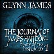 The Journal of James Halldon: Diary of the Displaced, Book 1 | Glynn James