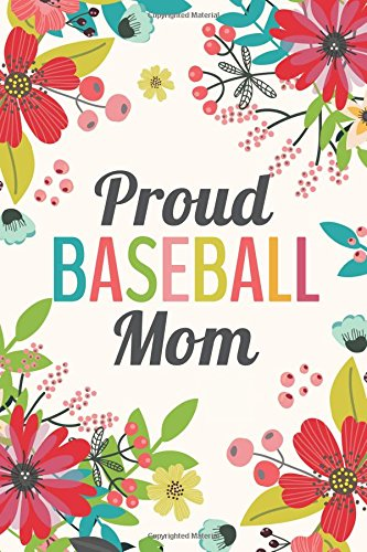 Read Online Proud Baseball Mom (6x9 Journal): Lined Writing Notebook, 120 Pages -- Teal, Grass Green, Red, Pink Flowers pdf epub