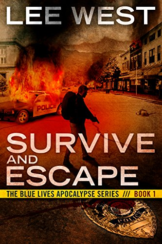 SURVIVE AND ESCAPE: A Post Apocalyptic EMP Thriller (The Blue Lives Apocalypse Series Book 1) by [West, Lee]
