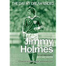 The Day My Dream Ended: The Autobiography of Jimmy Holmes