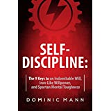 Self-Discipline: The 9 Keys to an Indomitable Will, Iron-Like Willpower, and Spartan Mental Toughness