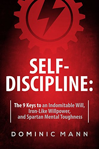Self-Discipline: How to Develop Jaw-Dropping Grit, Unrelenting Willpower, and Incredible Mental Toughness