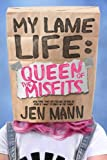 My Lame Life: Queen of the Misfits (Volume 1)