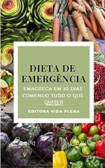 Dieta de Emergência: Emagreça em 10 Dias Comendo Tudo o que Quiser. por [Vida Plena, Editora]