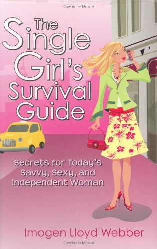The Single Girl's Survival Guide: Secrets for Today's Savvy, Sexy, and Independent Woman