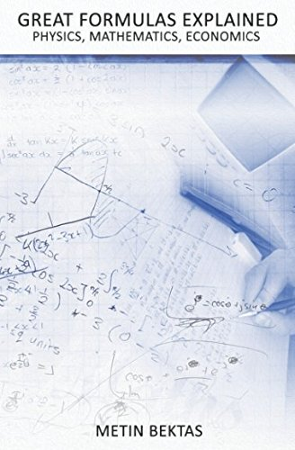 Great Formulas Explained - Physics, Mathematics, Economics