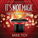 It's Not Magic: Secrets of Performing at Your Best | Mike Toy